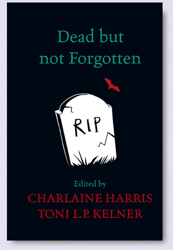3c409b0b6d7 Out Now  DEAD BUT NOT FORGOTTEN edited by Charlaine Harris